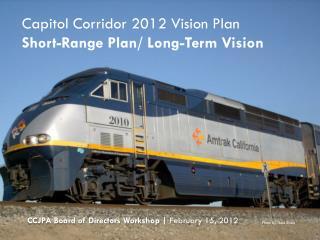 Capitol Corridor 2012 Vision Plan Short-Range Plan/ Long-Term Vision