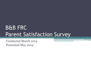 B&B FRC  Parent Satisfaction Survey