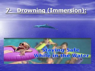 7-   Drowning (Immersion):