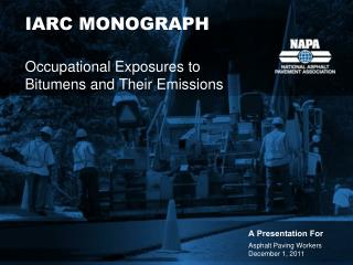 IARC MONOGRAPH Occupational Exposures to Bitumens and Their Emissions