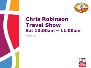 Chris Robinson Travel Show Sat 10:00am � 11:00am