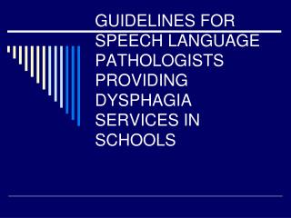 GUIDELINES FOR SPEECH LANGUAGE PATHOLOGISTS PROVIDING  DYSPHAGIA SERVICES IN SCHOOLS