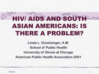HIV/ AIDS AND SOUTH ASIAN AMERICANS: IS THERE A PROBLEM?