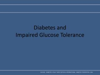 Diabetes and  Impaired Glucose Tolerance