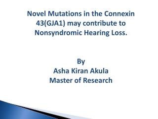 Novel Mutations in the Connexin 43(GJA1) may contribute to Nonsyndromic Hearing Loss. By