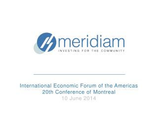 International Economic Forum of the Americas 20th Conference of  Montreal 10 June 2014