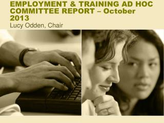 EMPLOYMENT & TRAINING AD HOC COMMITTEE REPORT – October 2013