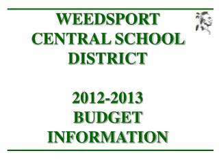 WEEDSPORT CENTRAL SCHOOL DISTRICT 2012-2013 BUDGET INFORMATION