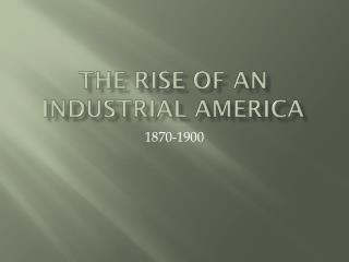 The Rise of an Industrial America