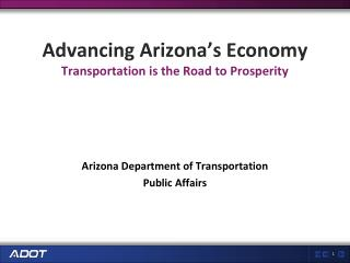 Advancing Arizona's Economy Transportation is the Road to Prosperity