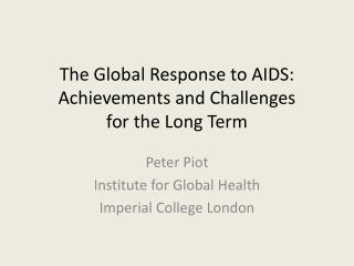 The Global Response to AIDS: Achievements and Challenges  for the Long Term