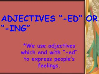 "ADJECTIVES ""-ED"" OR ""-ING"""