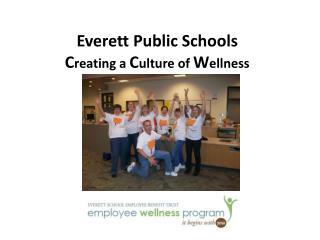 Everett Public Schools C reating  a  C ulture of  W ellness