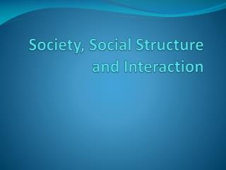 Society, Social Structure and Interaction