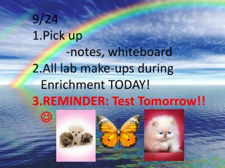 9/24 Pick up  - notes, whiteboard All  lab make-ups  during Enrichment TODAY!