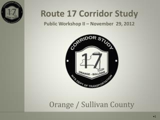 Route 17 Corridor Study Public Workshop II – November  29, 2012