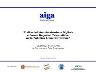 Codice dell Amministrazione Digitale  e Forme Negoziali Telematiche  nella Pubblica Amministrazione     Cavallino, 19 a