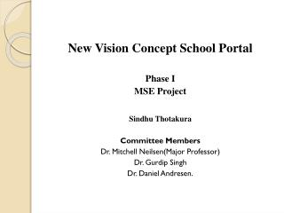 New Vision Concept School  Portal Phase I MSE Project Sindhu Thotakura Committee Members