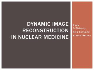 Dynamic Image Reconstruction in Nuclear Medicine