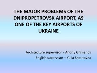THE MAJOR PROBLEMS OF THE DNIPROPETROVSK AIRPORT, AS ONE OF THE KEY AIRPORTS OF UKRAINE