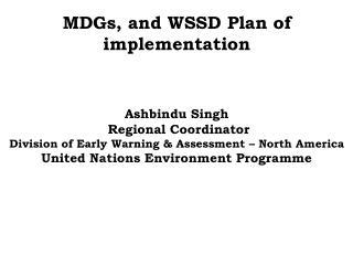 MDGs, and WSSD Plan of implementation Ashbindu Singh  Regional Coordinator