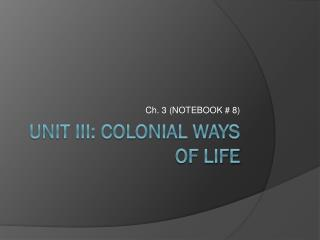 Unit III: Colonial Ways of Life