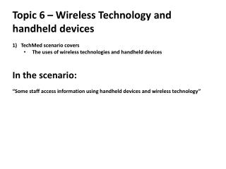 Topic  6 –  Wireless Technology and handheld devices TechMed  scenario covers