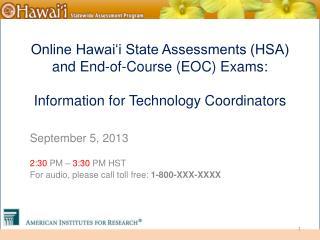 September  5,  2013 2:30  PM –  3:30  PM HST For audio, please call toll free:  1-800-XXX-XXXX