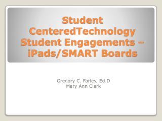 Student  CenteredTechnology  Student  Engagements  – iPads /SMART  B oards
