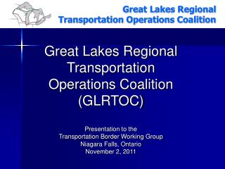 Great Lakes Regional  Transportation  Operations Coalition (GLRTOC) Presentation to the