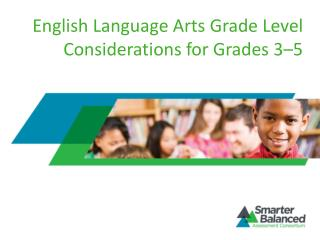 English Language Arts Grade Level Considerations for Grades 3– 5