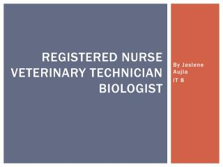 Registered nurse veterinary technician biologist