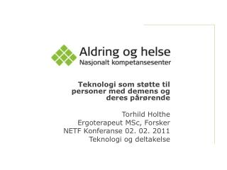 Teknologi som støtte til personer med demens og deres pårørende Torhild Holthe