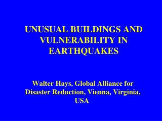 UNUSUAL BUILDINGS AND  VULNERABILITY IN EARTHQUAKES