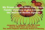 My Dream for the Next Five Years:  Family Violence at the Center of the National Health Agenda