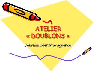 ATELIER «DOUBLONS»