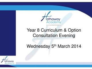 Year 8 Curriculum & Option Consultation Evening Wednesday  5 th  March  2014