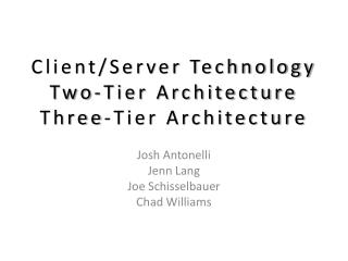 Client/Server Technology Two-Tier Architecture Three-Tier Architecture