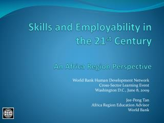 Skills and Employability in the 21 st  Century An Africa Region Perspective