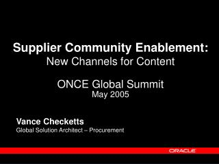 Supplier Community Enablement:  New Channels for Content ONCE Global Summit May 2005