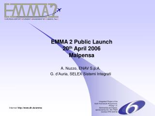 EMMA 2 Public Launch 20 th  April 2006 Malpensa