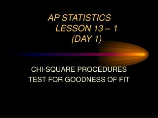 AP STATISTICS LESSON 13 – 1 (DAY 1)