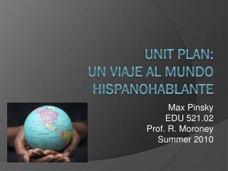 Unit Plan:  Un viaje al mundo hispanohablante