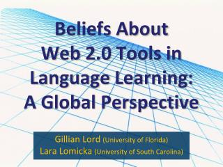 Beliefs About  Web  2.0 Tools in  Language  Learning:  A  Global Perspective