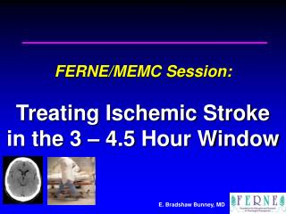 FERNE/MEMC Session:  Treating Ischemic Stroke  in the 3 – 4.5 Hour Window