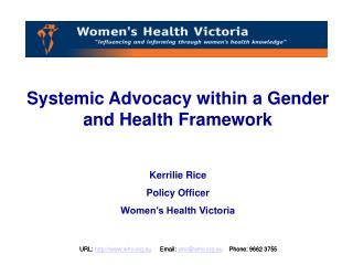 Systemic Advocacy within a Gender and Health Framework Kerrilie Rice Policy Officer