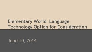 Elementary World  Language  Technology Option for Consideration