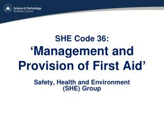 SHE Code 36:  'Management and Provision of First Aid'