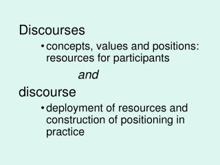 Discourses concepts, values and positions: resources for participants and discourse