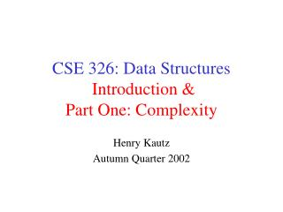 CSE 326: Data Structures Introduction & Part One: Complexity